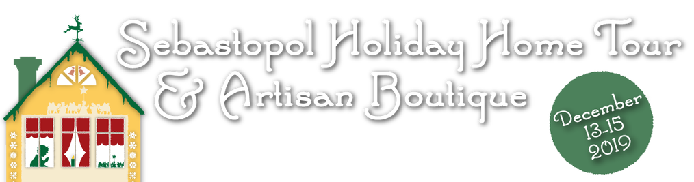Sebastopol Holiday Home Tour and Artisan Boutique - December 13-15, 2019